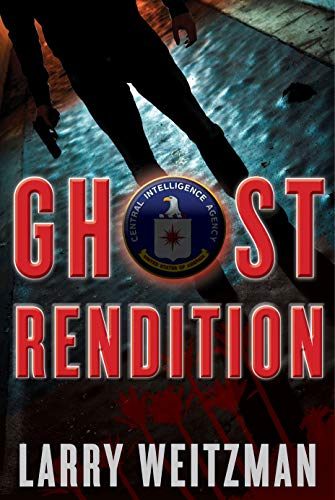 Ghost Rendition: An Action-Packed CIA Techno-Thriller Full of Guns, Gadgets and White Knuckle Gripping Suspense