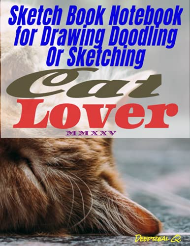 Sketch Book notebook for drawing doodling or sketching cat lover MMXXV: Sketchbook explorations made of 8.5 x 11 inches size, 130 quality white pages, pretty Matte cover.