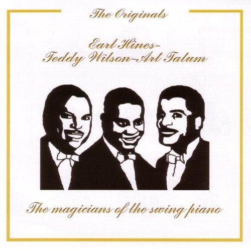 Ear Hines - Teddy Wilson - Art Tatum, The Magicians of the Swing Piano - The Originals Series