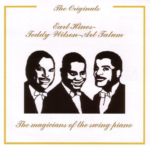 Ear Hines - Teddy Wilson - Art Tatum, The Magicians of the Swing Piano - The Originals Series