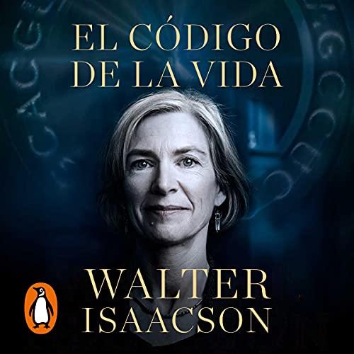 El código de la vida [The Code Breaker]: Jennifer Doudna, la edición genética y el futuro de la e