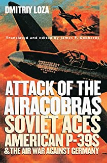 Attack of the Airacobras: Soviet Aces, American P-39S, and the Air War Against Germany (Modern War Studies)