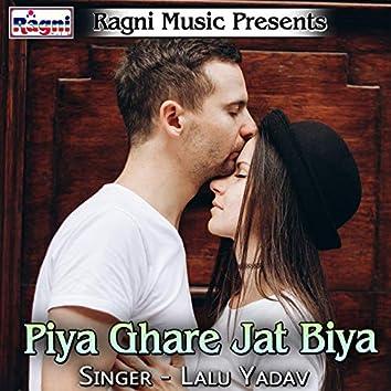 Piya Ghare Jat Biya
