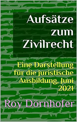 Aufsätze zum Zivilrecht: Eine Darstellung für die juristische Ausbildung, Juni 2021