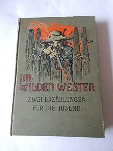 Im wilden Westen. Zwei Erzählungen für die reifere Jugend. Jack die Bärenklaue und Goldstrumpf.