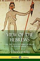 View of the Hebrews: or, The Ten Lost Tribes of Israel in North America