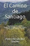 El Camino de Santiago: Pequeña Guía Práctica Para Peregrinos Noveles De Edad Madura Caminando El Camino Francés