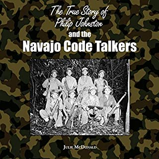 The True Story of Philip Johnston and the Navajo Code Talkers cover art