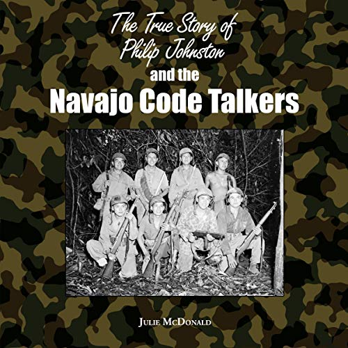 The True Story of Philip Johnston and the Navajo Code Talkers audiobook cover art