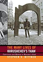 The Many Lives of Khrushchev's Thaw: Experience and Memory in Moscow's Arbat