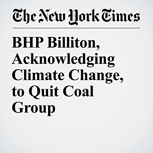 BHP Billiton, Acknowledging Climate Change, to Quit Coal Group copertina