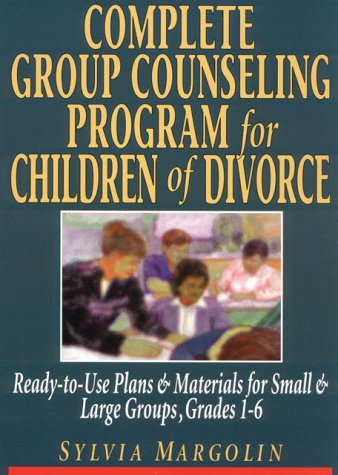 Complete Group Counseling Program for Children of Divorce: Ready-to-Use Plans & Materials for Small and Large...