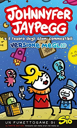 Johnnyfer Jaypegg e il tesoro degli alieni commestibili. Versione meglio