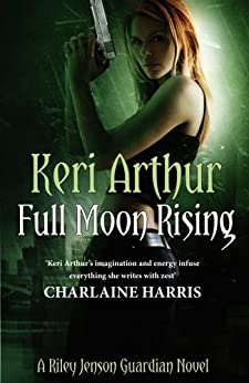 Full Moon Rising: Number 1 in series (Riley Jenson Guardian) by [Keri Arthur]