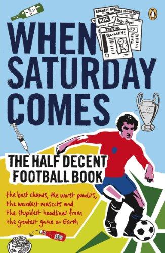 When Saturday Comes: The Half Decent Football Book (When Saturday Comes Magazine) (English Edition)