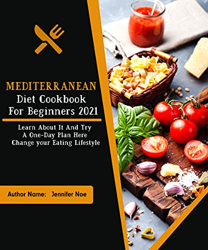 Mediterranean Diet Cookbook For Beginners 2021: Learn About It And Try A One-Day Plan Here Change your Eating Lifestyle (English Edition)