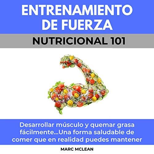Entrenamiento De Fuerza Nutricional 101 [Strength Training Nutrition 101] Titelbild