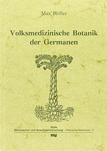 Volksmedizinische Botanik der Germanen (Ethnomedizin und Bewusstseinsforschung. Historische Materialien)