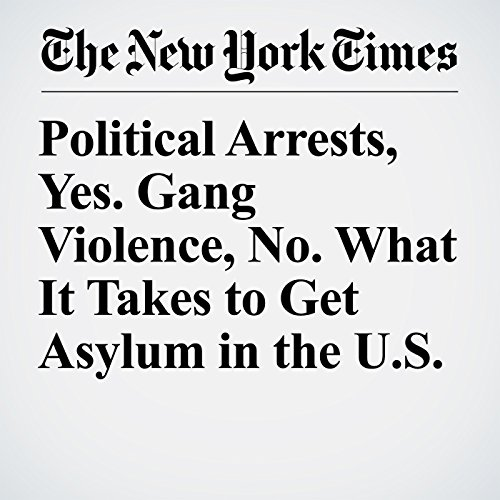 Political Arrests, Yes. Gang Violence, No. What It Takes to Get Asylum in the U.S. copertina