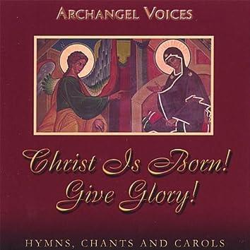 CHRIST IS BORN! GIVE GLORY! ORTHODOX HYMNS, CHANTS, AND CAROLS