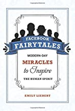 Facebook Fairytales: Modern-Day Miracles to Inspire the Human Spirit by Emily Liebert (2010-04-01)
