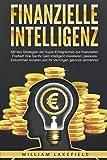 FINANZIELLE INTELLIGENZ: Mit den Strategien der Super-Erfolgreichen zur finanziellen Freiheit! Wie Sie Ihr Geld intelligent investieren, passives Einkommen erzielen und Ihr Vermögen gekonnt vermehren