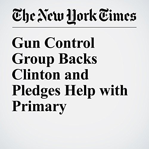 Gun Control Group Backs Clinton and Pledges Help with Primary cover art
