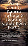 Osage County Kansas Fishing & Floating Guide Book Part 2: Complete fishing and floating information for Osage County Kansas Part 2 from Melvern Reservoir ... (Kansas Fishing & Floating Guide Boos 44)