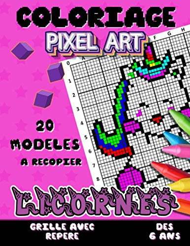 Coloriage Pixel Art LICORNE: Reproduis - Colorie - Pixelise   Livre de Coloriage Pixel Art Enfant avec 20 Dessins Uniques A Reproduire et Colorier   ... Repere Accessible Dès 6 ans   Cadeau Original