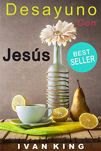 Libros Cristianos: Desayuno Con Jesús    (Un joven desayuna con Jesucristo y descubre el significado de la vida)   [Libros Cristianos] (Libros Cristianos, ... Mujeres,Libros Sobre el Cielo, Best Seller)
