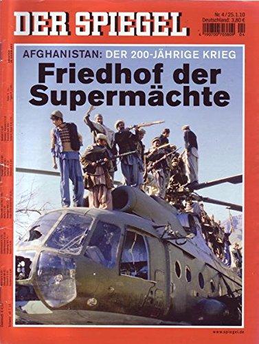 Der Spiegel Nr.04/2010 25.01.2010 Afghanistan: Der 200-Jährige Krieg Friedhof der Supermächte