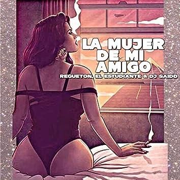 La Mujer de Mi Amigo (feat. El Estudiante & Dj Saidd)