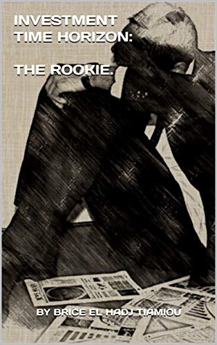 INVESTMENT TIME HORIZON: THE ROOKIE.: THE ROOKIE (French Edition)
