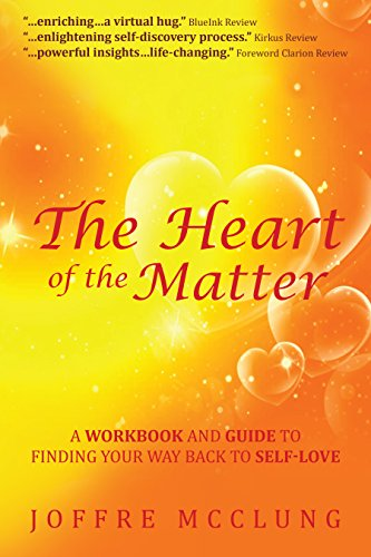 Book: The Heart of the Matter - A Workbook and Guide to Finding Your Way Back to Self-Love by Joffre McClung