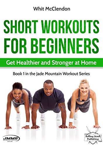 Short Workouts for Beginners: Get Healthier and Stronger at Home (Jade Mountain Workout Series Book 1) (English Edition)