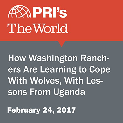 How Washington Ranchers Are Learning to Cope With Wolves, With Lessons From Uganda audiobook cover art
