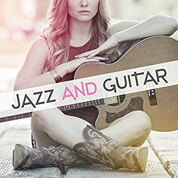 Jazz and Guitar – Beautiful Acoustic, Wonderful Game, Greatest Mood, Stunning Music, Feeling Joy, Connection Modernity and Classical Jazz