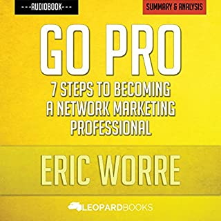 Go Pro: 7 Steps to Becoming a Network Marketing Professional: by Eric Worre | Unofficial & Independent Summary & Analysis cover art