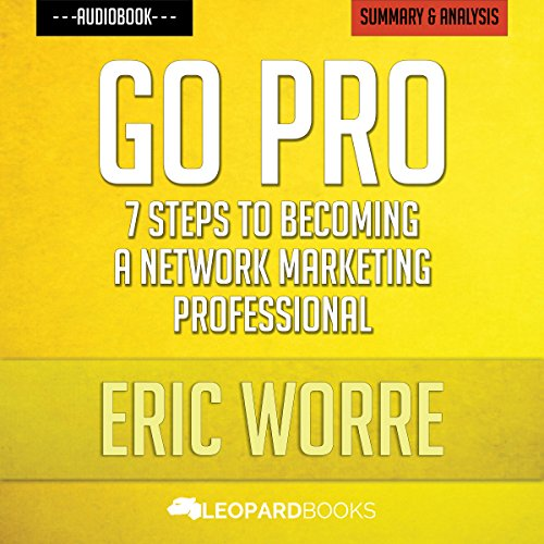 Go Pro: 7 Steps to Becoming a Network Marketing Professional: by Eric Worre | Unofficial & Independent Summary & Analysis Titelbild