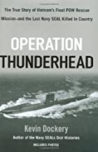 Operation Thunderhead: The True Story of Vietnam's Final POW Rescue Mission--and the last NAVY SealKilled in Country