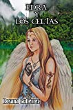 EDRA Y LOS CELTAS. Primer libro de una saga de 'Leyendas celtas' que te cautivará. Enormes dosis de Amor y pasión uniendo dos mundos, magia y realidad. Romántica, rompedora, enigmática y pasional.