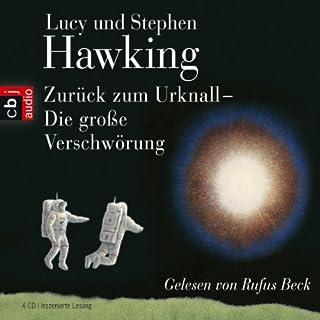 Zurück zum Urknall     Die große Verschwörung              Autor:                                                                                                                                 Lucy Hawking,                                                                                        Stephen Hawking                               Sprecher:                                                                                                                                 Rufus Beck                      Spieldauer: 4 Std. und 52 Min.     101 Bewertungen     Gesamt 4,4