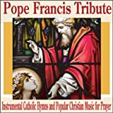 Pope Francis Tribute: Instrumental Catholic Hymns and Popular Christian Music for Prayer