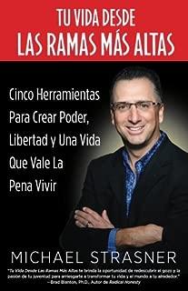 Tu Vida Desde Las Ramas Más Altas: Cinco Herramientas para Crear Poder, Libertad y una Vida que Valga la Pena Vivir (Spanish Edition)