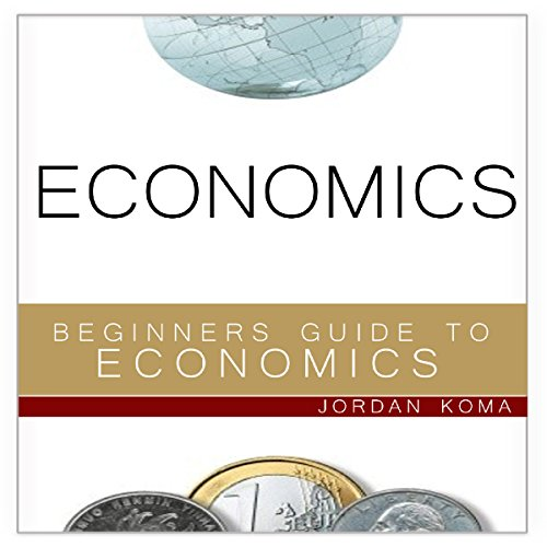 Economics: A Beginner's Guide to Economics cover art