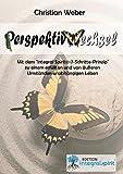 """PERSPEKTIVWECHSEL: Mit dem """"Integral Spirit®-7-Schritte-Prinzip"""" zu einem erfüllten und von äußeren Umständen unabhängigen Leben"""