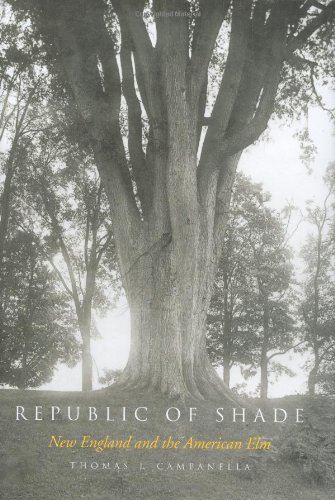 Republic of Shade: New England and the American Elm