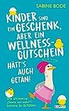 Kinder sind ein Geschenk ... aber ein Wellness-Gutschein hätt's auch getan: Das ultimative Geschenkbuch für Mütter und Väter (German Edition)