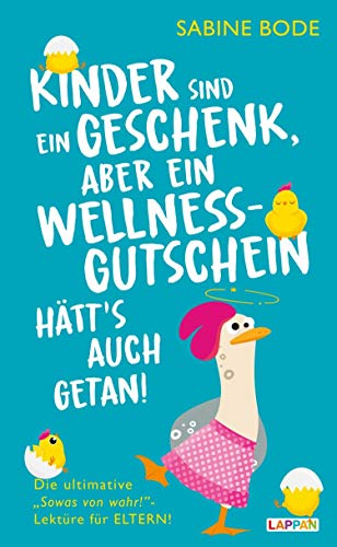 Kinder sind ein Geschenk ... aber ein Wellness-Gutschein hätt's auch getan: Das ultimative Geschenkbuch für Mütter und Väter