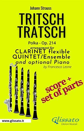 Tritsch Tratsch - Clarinet flexible Quintet + opt.piano (score & parts): Polka Op.214 (English Edition)